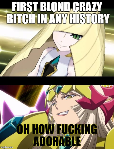 Oh no theres two | FIRST BLOND CRAZY B**CH IN ANY HISTORY OH HOW F**KING ADORABLE | image tagged in anime,pokemon | made w/ Imgflip meme maker