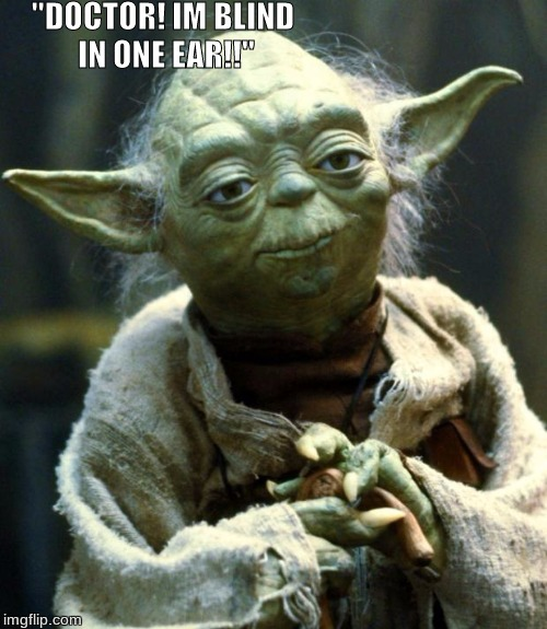 "Star Wars Yoda Meme | ""DOCTOR! IM BLIND IN ONE EAR!!"" 
