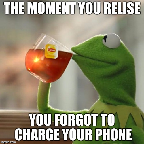 But Thats None Of My Business Meme | THE MOMENT YOU RELISE YOU FORGOT TO CHARGE YOUR PHONE | image tagged in memes,but thats none of my business,kermit the frog | made w/ Imgflip meme maker