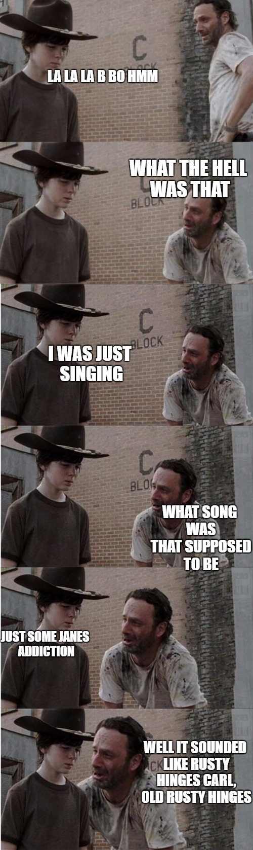 Singing sweet sun shine | LA LA LA B BO HMM JUST SOME JANES ADDICTION WHAT THE HELL WAS THAT I WAS JUST SINGING WHAT SONG WAS THAT SUPPOSED TO BE WELL IT SOUNDED LIKE | image tagged in memes,rick and carl longer,funny | made w/ Imgflip meme maker