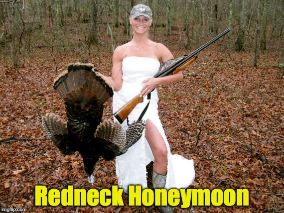 You can tell she's a Redneck from the tan lines showing | Redneck Honeymoon | image tagged in redneck,gun,honeymoon,turkey | made w/ Imgflip meme maker
