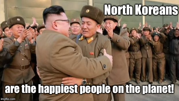 North Koreans are the happiest people on the planet! | made w/ Imgflip meme maker