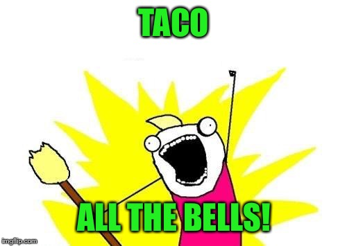 X All The Y Meme | TACO ALL THE BELLS! | image tagged in memes,x all the y | made w/ Imgflip meme maker