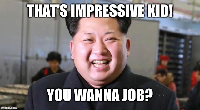 THAT'S IMPRESSIVE KID! YOU WANNA JOB? | made w/ Imgflip meme maker