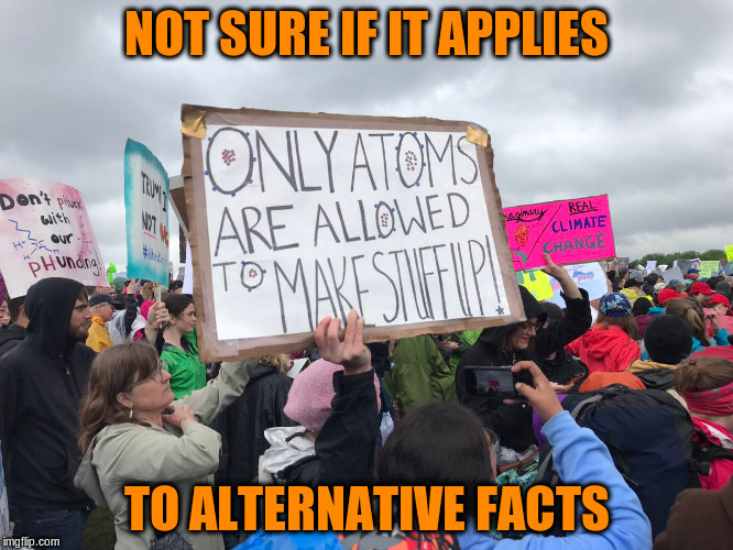 NOT SURE IF IT APPLIES TO ALTERNATIVE FACTS | made w/ Imgflip meme maker