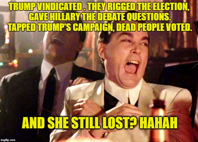 casino | TRUMP VINDICATED . THEY RIGGED THE ELECTION, GAVE HILLARY THE DEBATE QUESTIONS. TAPPED TRUMP'S CAMPAIGN, DEAD PEOPLE VOTED. AND SHE STILL LO | image tagged in casino | made w/ Imgflip meme maker