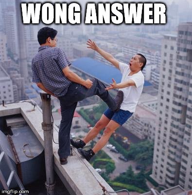 flying chinese | WONG ANSWER | image tagged in flying chinese | made w/ Imgflip meme maker