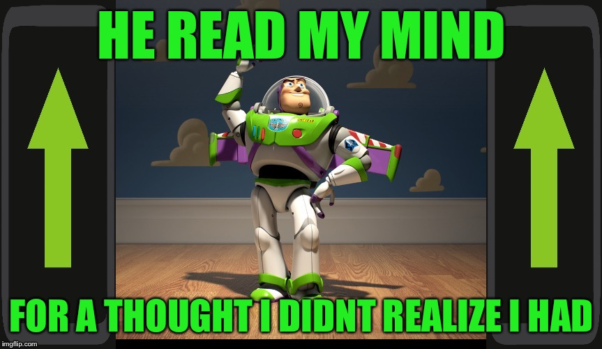 Excellente Buzz Light Year | HE READ MY MIND FOR A THOUGHT I DIDNT REALIZE I HAD | image tagged in excellente buzz light year | made w/ Imgflip meme maker