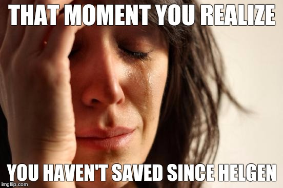 First World Problems Meme | THAT MOMENT YOU REALIZE YOU HAVEN'T SAVED SINCE HELGEN | image tagged in memes,first world problems | made w/ Imgflip meme maker