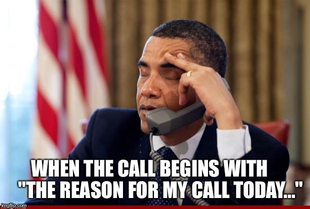 "WHEN THE CALL BEGINS WITH      ""THE REASON FOR MY CALL TODAY..."" 