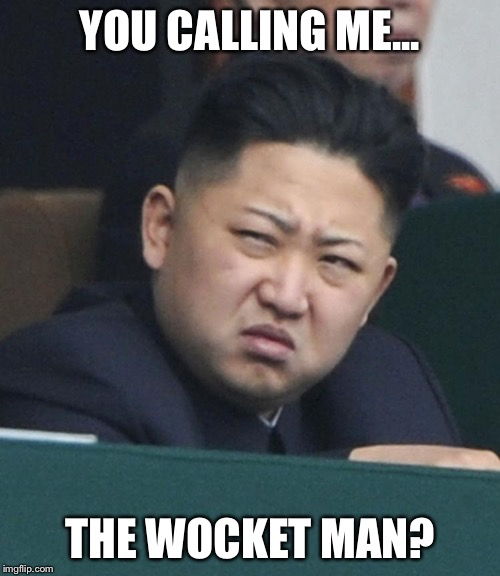 YOU CALLING ME... THE WOCKET MAN? | image tagged in confused rocket man | made w/ Imgflip meme maker