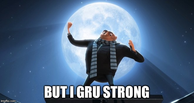 BUT I GRU STRONG | made w/ Imgflip meme maker