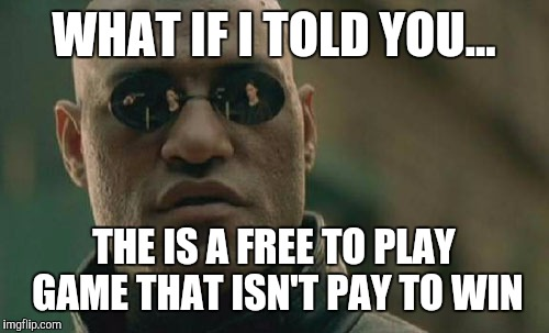 Matrix Morpheus Meme | WHAT IF I TOLD YOU... THE IS A FREE TO PLAY GAME THAT ISN'T PAY TO WIN | image tagged in memes,matrix morpheus | made w/ Imgflip meme maker