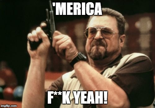 Am I The Only One Around Here Meme | 'MERICA F**K YEAH! | image tagged in memes,am i the only one around here | made w/ Imgflip meme maker