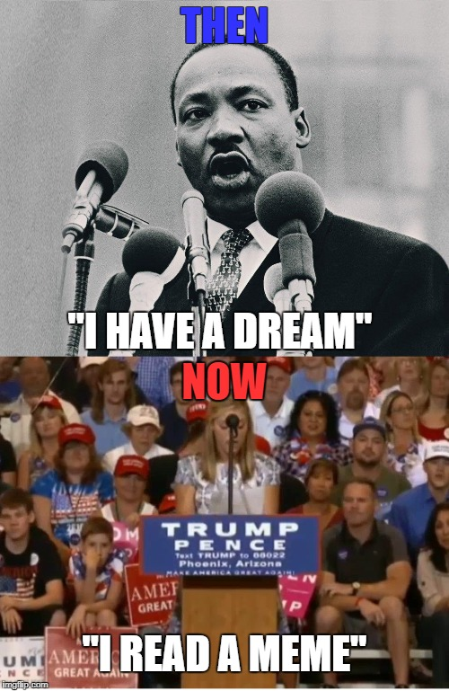 "Political Speeches Over Time | THEN ""I HAVE A DREAM"" NOW ""I READ A MEME"" 