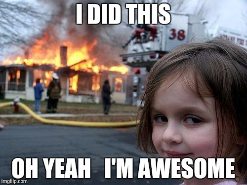 Disaster Girl Meme | I DID THIS OH YEAH   I'M AWESOME | image tagged in memes,disaster girl | made w/ Imgflip meme maker