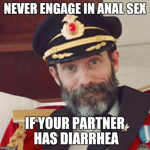 Captain Obvious | NEVER ENGAGE IN ANAL SEX IF YOUR PARTNER HAS DIARRHEA | image tagged in captain obvious | made w/ Imgflip meme maker