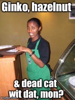 Ginko, hazelnut & dead cat wit dat, mon? | made w/ Imgflip meme maker