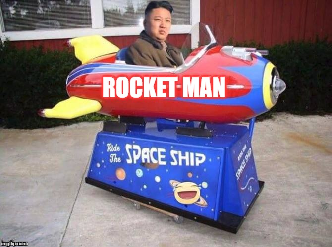 Rocket man |  ROCKET MAN | image tagged in rocket man,memes,north korea,kim jong un | made w/ Imgflip meme maker