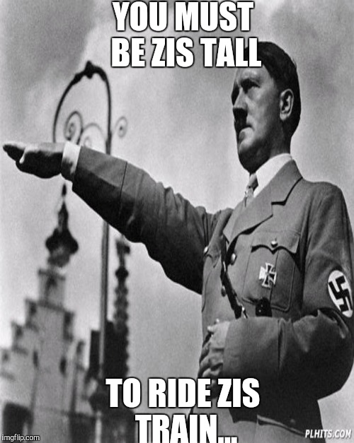 YOU MUST BE ZIS TALL TO RIDE ZIS TRAIN... | made w/ Imgflip meme maker