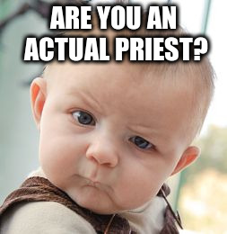 Skeptical Baby Meme | ARE YOU AN ACTUAL PRIEST? | image tagged in memes,skeptical baby | made w/ Imgflip meme maker