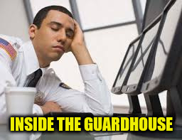 INSIDE THE GUARDHOUSE | made w/ Imgflip meme maker