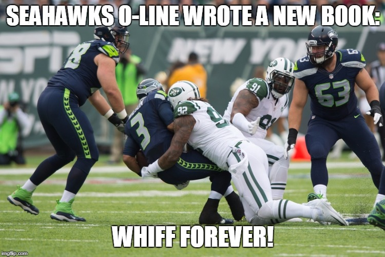 SEAHAWKS O-LINE WROTE A NEW BOOK: WHIFF FOREVER! | image tagged in seahawks line new book | made w/ Imgflip meme maker