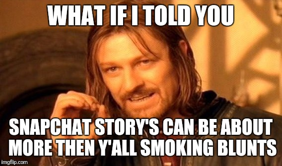 One Does Not Simply Meme | WHAT IF I TOLD YOU SNAPCHAT STORY'S CAN BE ABOUT MORE THEN Y'ALL SMOKING BLUNTS | image tagged in memes,one does not simply | made w/ Imgflip meme maker
