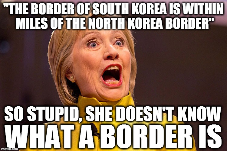 """THE BORDER OF SOUTH KOREA IS WITHIN MILES OF THE NORTH KOREA BORDER"" WHAT A BORDER IS SO STUPID, SHE DOESN'T KNOW 