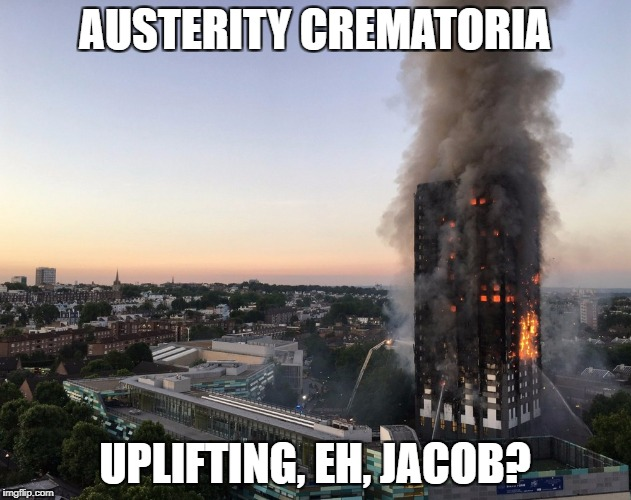 grenfell | AUSTERITY CREMATORIA UPLIFTING, EH, JACOB? | image tagged in grenfell | made w/ Imgflip meme maker