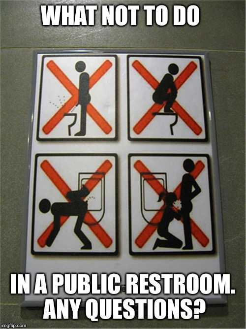 Rules of public restrooms | WHAT NOT TO DO IN A PUBLIC RESTROOM. ANY QUESTIONS? | image tagged in restroom,no,blow jobs,pissing | made w/ Imgflip meme maker