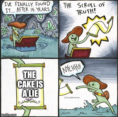 The Scroll Of Truth Meme | THE CAKE IS A LIE | image tagged in the scroll of truth | made w/ Imgflip meme maker