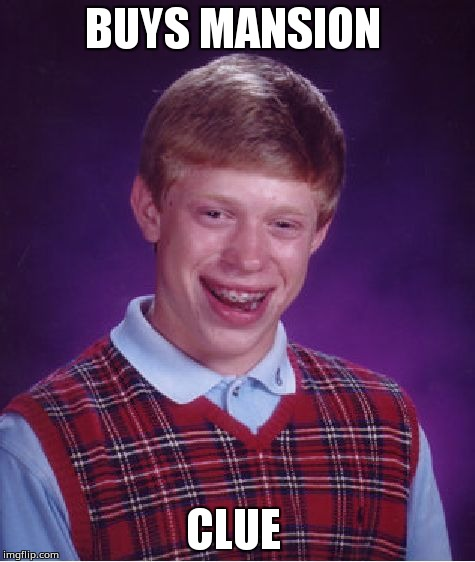 Bad Luck Brian Meme | BUYS MANSION CLUE | image tagged in memes,bad luck brian | made w/ Imgflip meme maker
