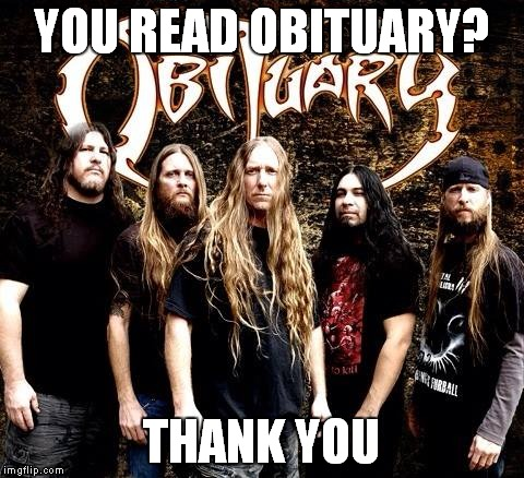 YOU READ OBITUARY? THANK YOU | made w/ Imgflip meme maker