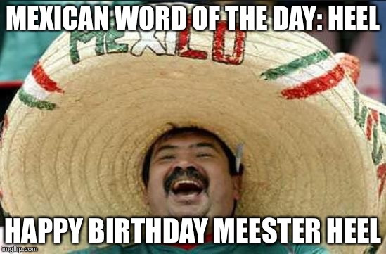 mexican word of the day birthday mexican word of the day   Imgflip mexican word of the day birthday