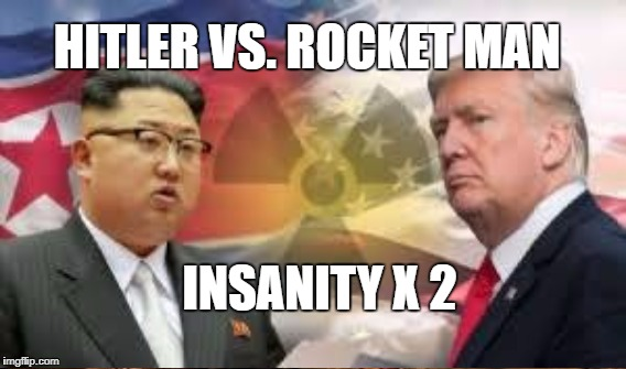 Earth Cage Match | HITLER VS. ROCKET MAN INSANITY X 2 | image tagged in nuts,nuclear,crazy | made w/ Imgflip meme maker