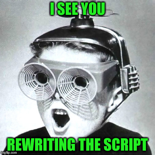 I SEE YOU REWRITING THE SCRIPT | made w/ Imgflip meme maker