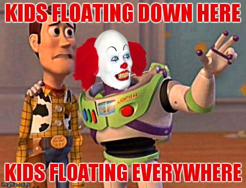 Nothing like a clown to kill your Woody! | KIDS FLOATING DOWN HERE KIDS FLOATING EVERYWHERE | image tagged in buzz and woody,pennywise | made w/ Imgflip meme maker