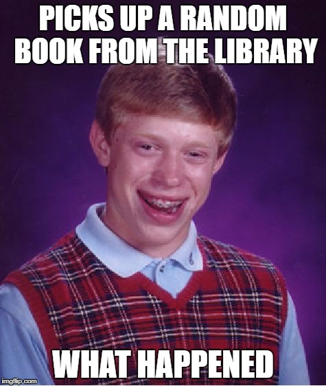 The blame bible, courtesy Hillary | PICKS UP A RANDOM BOOK FROM THE LIBRARY WHAT HAPPENED | image tagged in memes,bad luck brian,hillary clinton,books | made w/ Imgflip meme maker