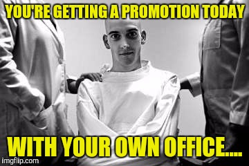 YOU'RE GETTING A PROMOTION TODAY WITH YOUR OWN OFFICE.... | made w/ Imgflip meme maker