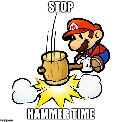 Mario Hammer Smash | STOP HAMMER TIME | image tagged in memes,mario hammer smash | made w/ Imgflip meme maker