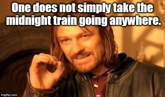 One Does Not Simply Stop Believing | One does not simply take the midnight train going anywhere. | image tagged in memes,one does not simply,song lyrics,journey | made w/ Imgflip meme maker
