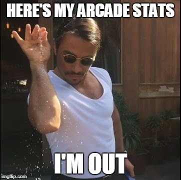 salt bae | HERE'S MY ARCADE STATS I'M OUT | image tagged in salt bae | made w/ Imgflip meme maker