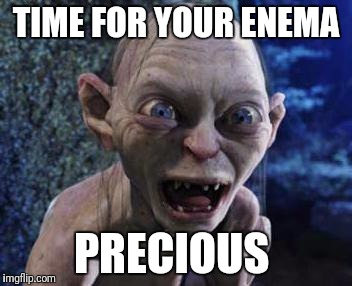 precious  | TIME FOR YOUR ENEMA PRECIOUS | image tagged in precious | made w/ Imgflip meme maker