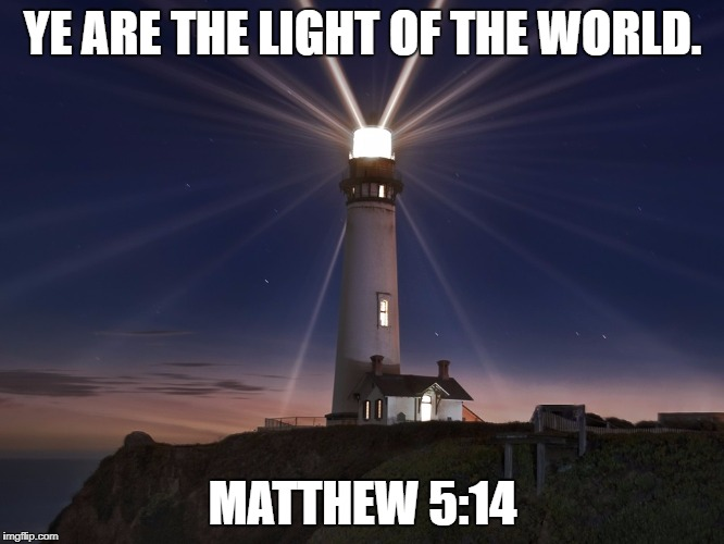 Lighthouse  | YE ARE THE LIGHT OF THE WORLD. MATTHEW 5:14 | image tagged in lighthouse | made w/ Imgflip meme maker