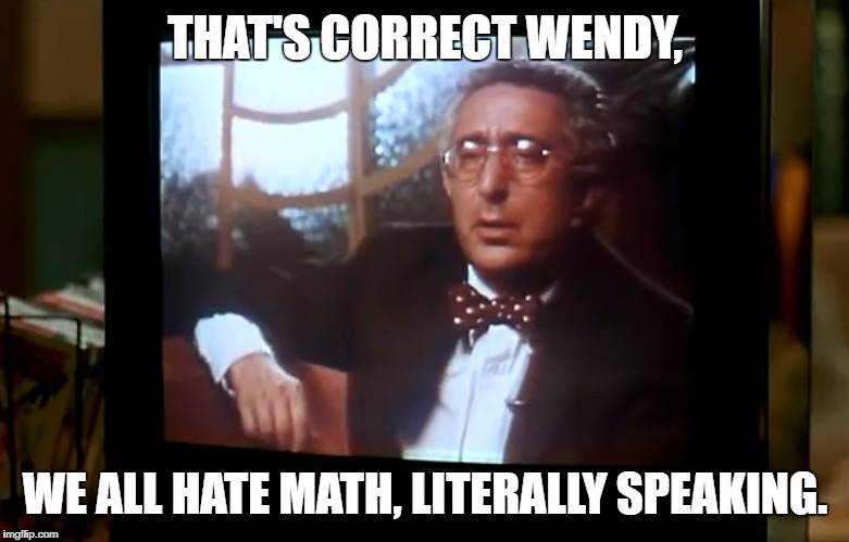 The Mask Psychologist - Maths Quote |  THAT'S CORRECT WENDY, WE ALL HATE MATH, LITERALLY SPEAKING. | image tagged in the mask,jim carrey,psychologist,mathematics | made w/ Imgflip meme maker