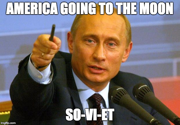 Good Guy Putin Meme | AMERICA GOING TO THE MOON SO-VI-ET | image tagged in memes,good guy putin | made w/ Imgflip meme maker