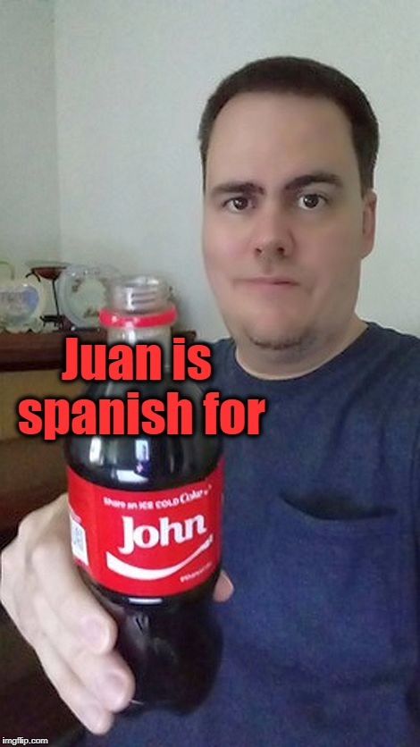 john | Juan is spanish for | image tagged in john | made w/ Imgflip meme maker