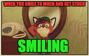 WHEN YOU SMILE TO MUCH AND GET STUCK SMILING | image tagged in smile | made w/ Imgflip meme maker