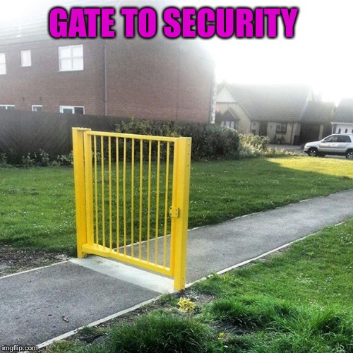 GATE TO SECURITY | made w/ Imgflip meme maker